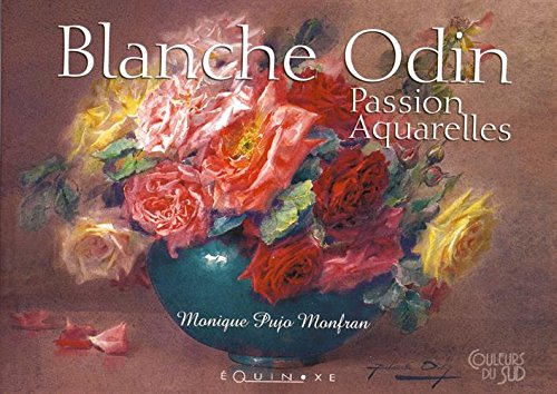 Blanche Odin : Passion aquarelles: Monique Pujo Monfran