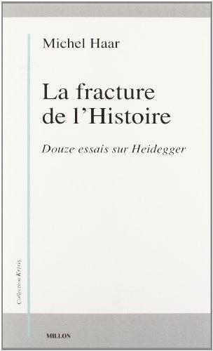 La Fracture de l'histoire : Douze essais sur Heidegger: Haar, Michel