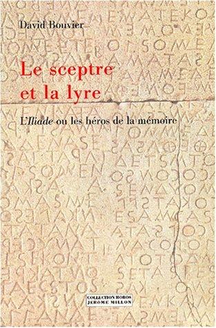 9782841371228: Le Sceptre et la Lyre : L'Iliade ou les héros de la mémoire