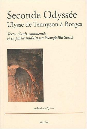 Seconde odyssée: Ulysse de Tennyson à Borges: Stead, Evangh�lia