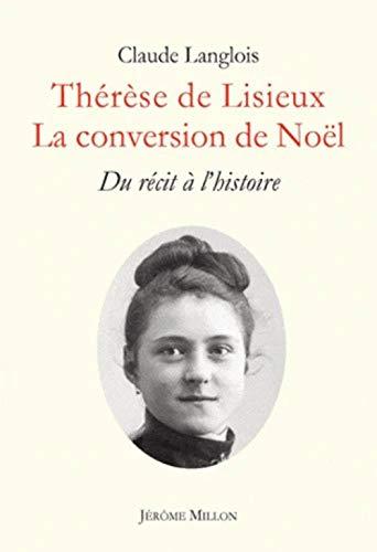 9782841372591: Thérèse de Lisieux : La conversion de Noël. Du récit à l'histoire