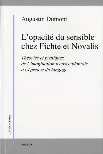 9782841372843: L'opacité du sensible chez Fichte et Novalis : Théories et pratiques de l'imagination transcendantale à l'épreuve du langage