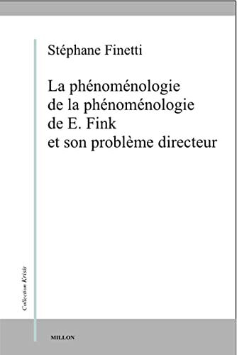 Phénoménologie de la phénoménologie de E. Fink et son problème ...