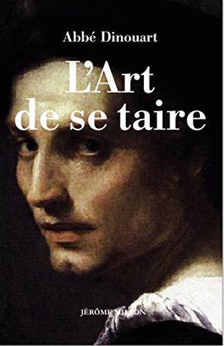 Art de se taire (L') [nouvelle édition]: Dinouart, Abb�