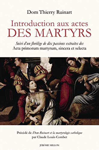 Introduction aux actes des martyrs: Ruinart, Thierry