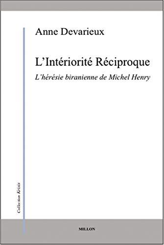9782841373437: L'intériorité réciproque : L'hérésie biranienne de Michel Henry