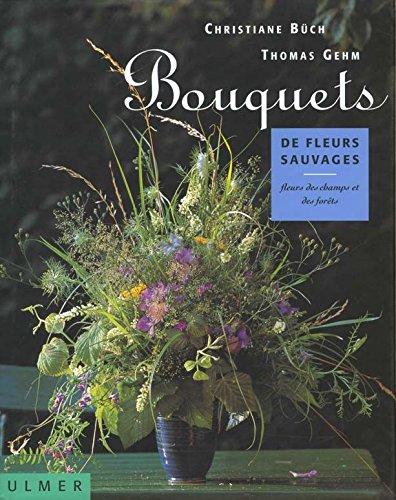 9782841380633: Bouquets de fleurs sauvages : Fleurs des champs et des forêts