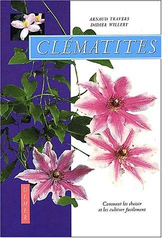 Clématites. Comment les choisir et les cultiver facilement: Willery, Didier; Travers, Arnaud