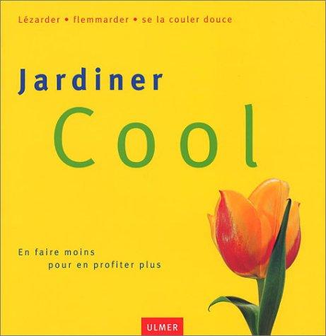 Jardinier cool : En faire moins pour en profiter plus: Gold, Tobias; B�umler, Martina