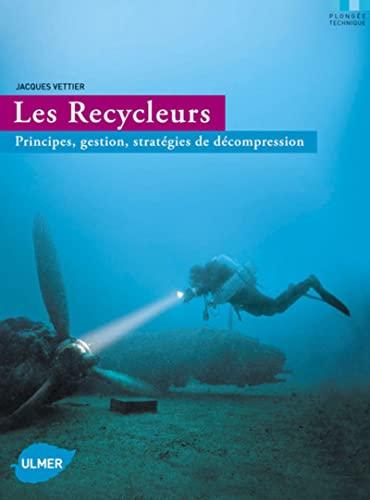 Les Recycleurs : Principes, gestion, stratégies de décompression: Vettier, Jacques