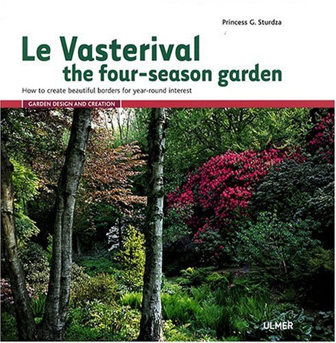Le Vasterival, the four-season garden : How to create beautiful borders for year-round interest: ...