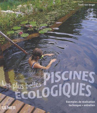 Les plus belles piscines écologiques : Exemples de réalisation, technique, entretien:...