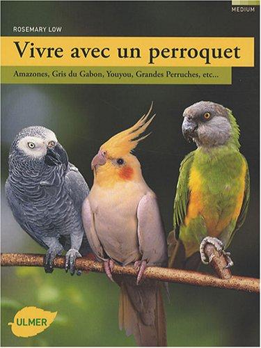 9782841383115: Vivre avec un perroquet : Amazones, Gris du Gabon, Youyou, Grandes perruches...