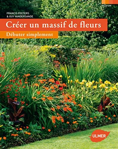 Créer un massif de fleurs: Peeters, Francis