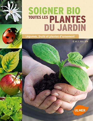 Soigner bio toutes les plantes du jardin: Jullien, Elisabeth