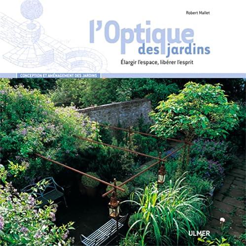 L'Optique des jardins : Elargir l'espace, libérer l'esprit: Mallet, Robert