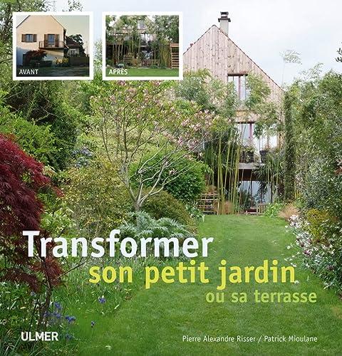 Transformer son jardin ou sa terrasse: Risser, Pierre-Alexandre