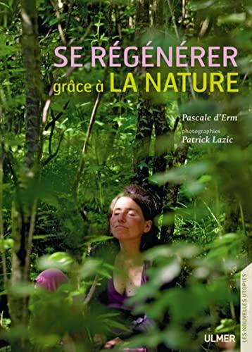 Se régénérer grâce à la nature: Pascale d' Erm