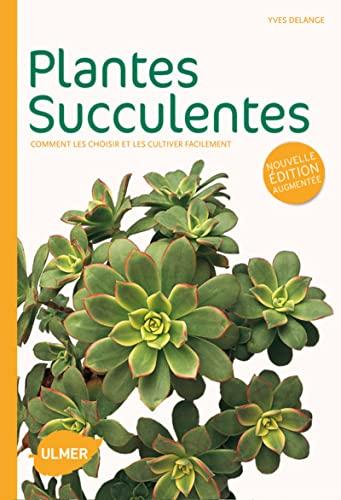 Plantes succulentes [nouvelle édition]: Delange, Yves