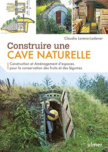 construire une cave. conserver naturellement les fruits et legumes: Claudia Lorenz-Ladener