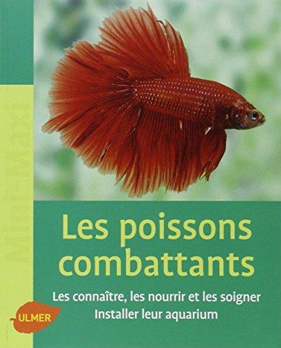9782841385706: Les poissons combattants : Les connaître, les nourrir et les soigner. Intaller leur aquarium