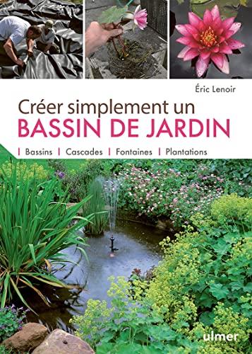 CREER SIMPLEMENT UN BASSIN DE JARDIN: LENOIR ERIC