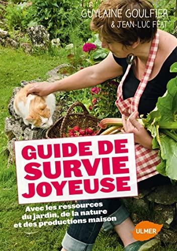 Guide de survie joyeuse avec les ressources du jardin, de la nature et des productions maison: ...