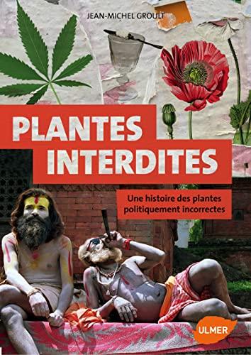 9782841385966: Les plantes interdites : Une histoire des plantes politiquement incorrectes
