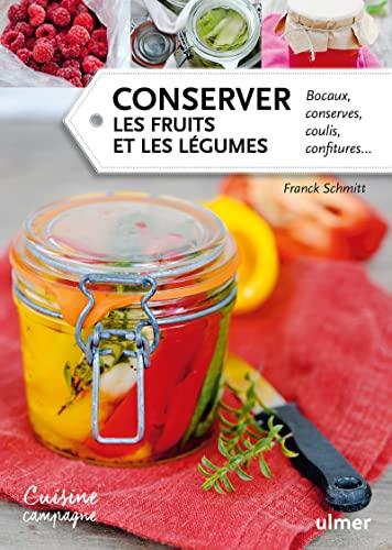 9782841387281: Conserver les fruits et les légumes : Bocaux, conserves, coulis, confitures...