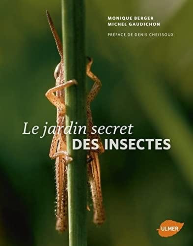 Jardin secret des insectes (Le): Berger, Monique