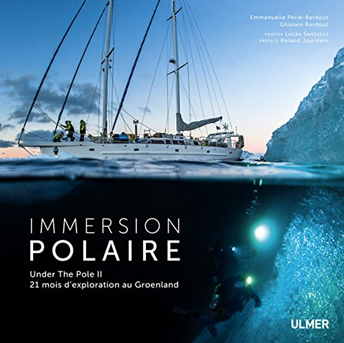 9782841388103: Immersion polaire : Under the Pole II, 21 mois d'exploration au Groenland