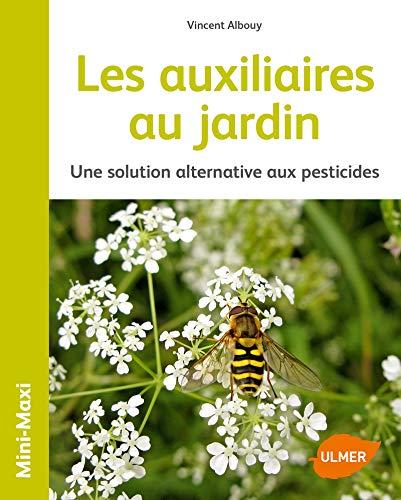 LES AUXILIAIRES AU JARDIN - UNE SOLUTION ALTERNATIVE AUX PESTICIDES - ALBOUY VINCENT