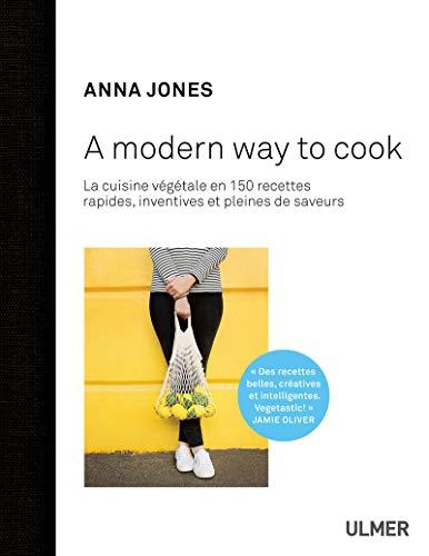 9782841389711: A modern way to cook : 150 recettes rapides, inventives et pleines de saveurs