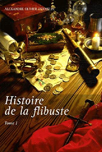 9782841412006: Histoire de la flibuste et des aventuriers flibustiers et boucaniers qui se sont signalés dans les Indes, Tome 1