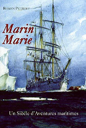 Marin Marie : Un siècle d'aventures maritimes: Petroff, Roman