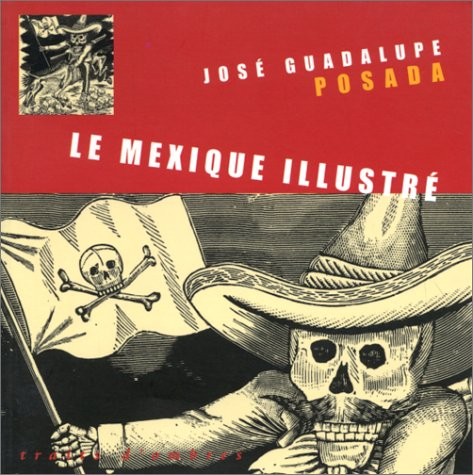Le Mexique illustré: José Guadalupe Posada