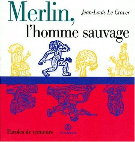 Merlin, l'homme sauvage: Le Graver, Jean-Louis,