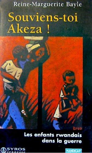9782841464180: Souviens-toi Akeza ! : Les enfants rwandais dans la guerre