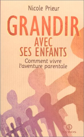 9782841468621: Grandir avec ses enfants : comment vivre l'aventure parentale