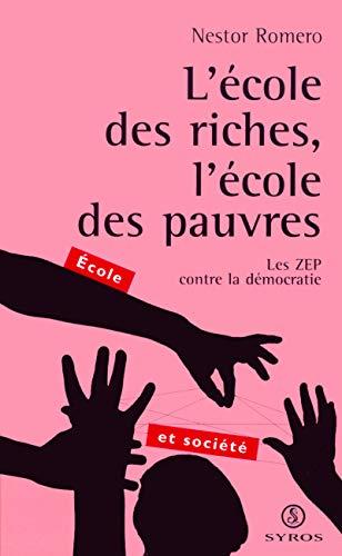 L'école des riches, l'école des pauvres. Les ZEP contre la dé...