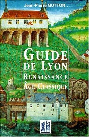 9782841470099: GUIDE DE LYON. Renaissance, âge classique 1500-1789
