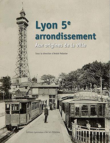 Lyon 5e arrondissement : Aux origines de: Lioud, Annick/ Pelletier,