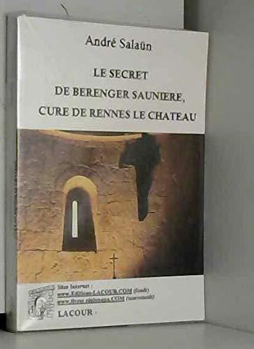 Le secret de Bà renger Saunià re, curà de Rennes-le-Château [...