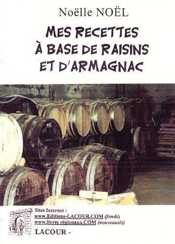 9782841492466: Mes recettes à base de raisins et d'armagnac