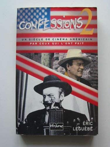 Confessions 2: Un siecle de cinema americain par ceux qui l'ont fait (Documents / Ifrane editions) (French Edition) (2841530272) by Leguebe, Eric
