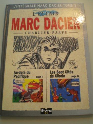 9782841530809: L'intégrale Marc Dacier, Tome 2 : Au-delà du Pacifique. Les sept cités de Cibola (Ifrane bd)