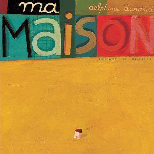 MA MAISON: DURAND DELPHINE