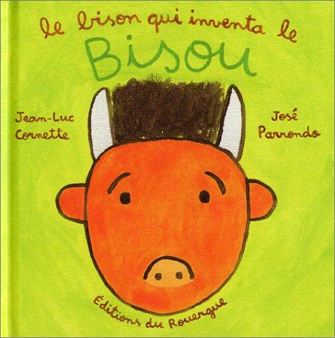 BISON QUI INVENTA LE BISOU (LE): CORNETTE JEAN-LUC