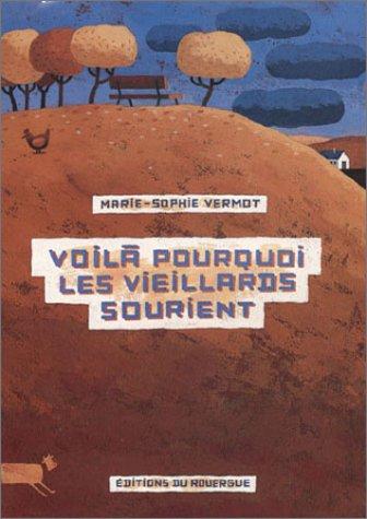 VOILÀ POURQUOI LES VIEILLARDS SOURIENT: VERMOT MARIE-SOPHIE