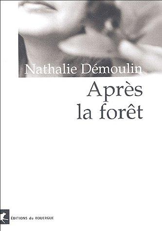 APRÈS LA FORÊT: DEMOULIN NATHALIE